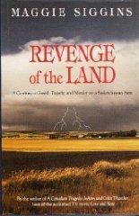 REVENGE OF THE LAND. A Century of Greed, Tragedy and Murder on a Saskatchewan Farm: Maggie SIGGINS