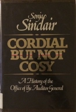 Cordial But Not Cosy: A History of the Office of the Auditor General.