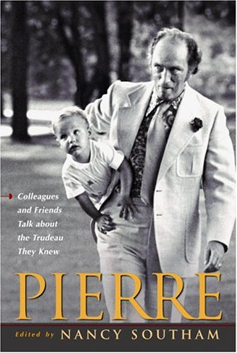 9780771081651: Pierre:: Colleagues and Friends Talk about the Trudeau They Knew