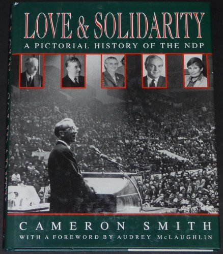 Love and Solidarity A Pictorial History of the NDP
