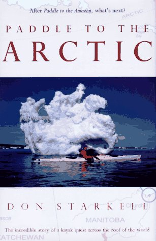 9780771082399: Paddle to the Arctic: The Incredible Story of a Kayak Quest Across the Roof of the World