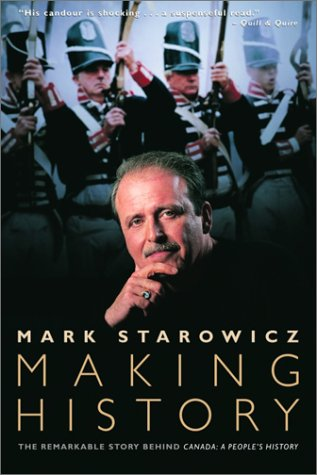 9780771082573: Making History: The Remarkable Story Behind Canada: A People's History