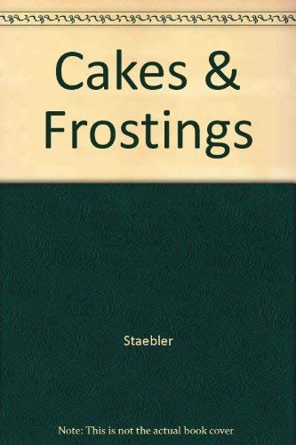 Cakes and Frostings: Staebler, Edna