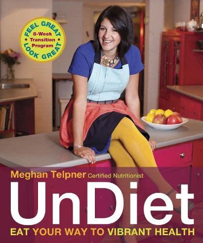 9780771084119: UnDiet: Eat Your Way to Vibrant Health