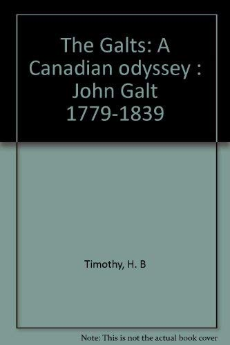 The Galts ; A Canadian Odyssey John Galt 1779-1839