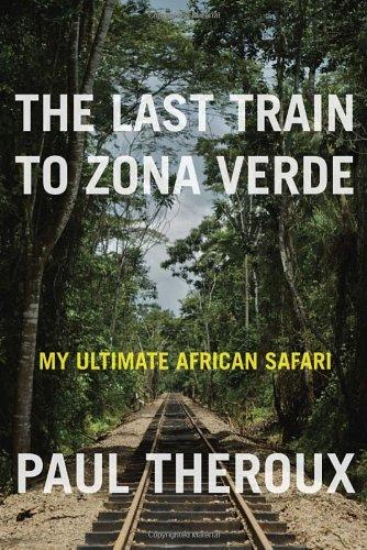 9780771085093: The Last Train to Zona Verde: My Ultimate African Safari