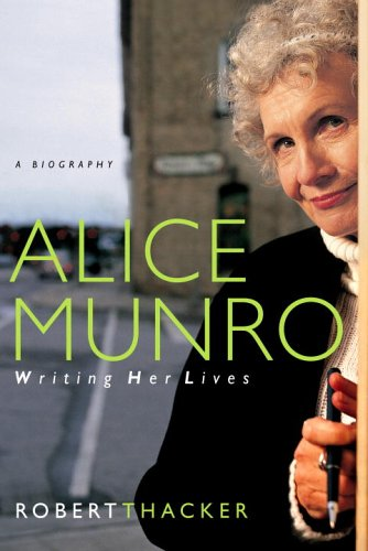 9780771085147: Alice Munro: Writing Her Lives: A Biography