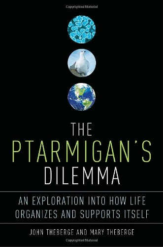 The Ptarmigan's Dilemma An Exploration Into How: John Theberge,Mary theberge