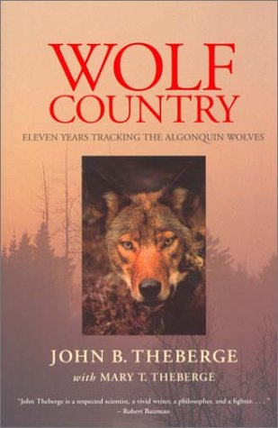 WOLF COUNTRY: Eleven Years Tracking the Algonquin Wolves: Theberge, John B. w/ Mary Theberge