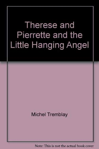 Therese and Pierrette and the Little Hanging Angel (0771085796) by Tremblay, Michel