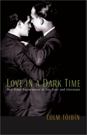 9780771085802: Love in a Dark Time : And Other Explorations of Gay Lives and Literature