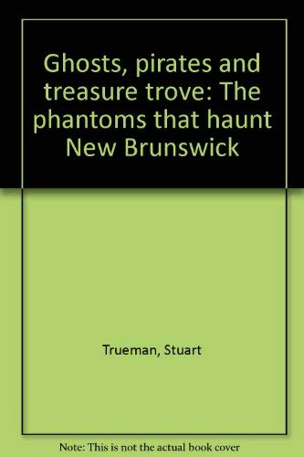 Ghosts, Pirates And Treasure Trove : The Phantoms That Haunt New Brunswick
