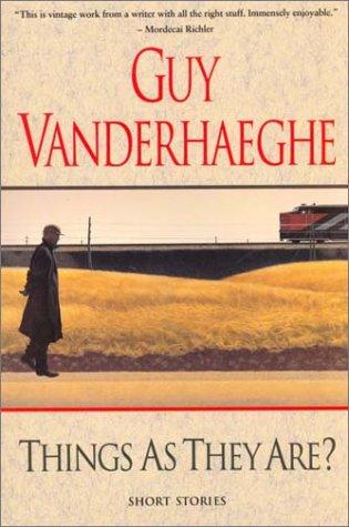 Things as they Are?: Guy Vanderhaeghe