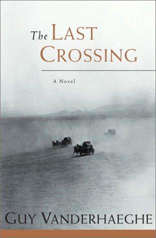 The Last Crossing: Vanderhaeghe, Guy