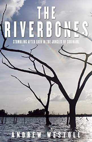 9780771088759: The Riverbones: Stumbling After Eden in the Jungles of Suriname