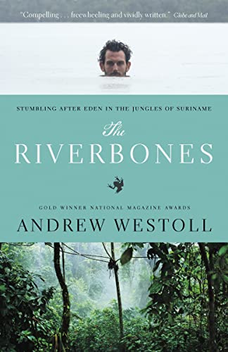 9780771088766: The Riverbones: Stumbling After Eden in the Jungles of Suriname