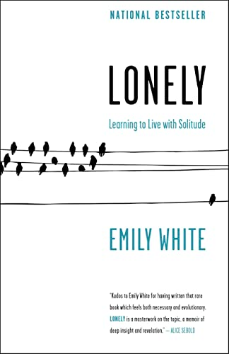 9780771088780: Lonely: Learning to Live with Solitude[ LONELY: LEARNING TO LIVE WITH SOLITUDE ] By White, Emily ( Author )Jan-18-2011 Paperback