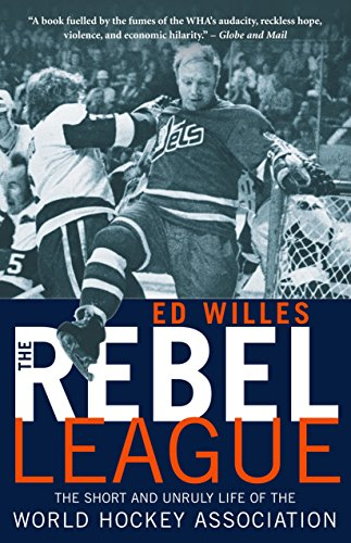 The Rebel League : The Short and Unruly Life of the World Hockey Association
