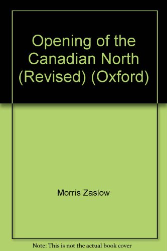 Opening of the Canadian North (Revised) (Oxford): Morris Zaslow