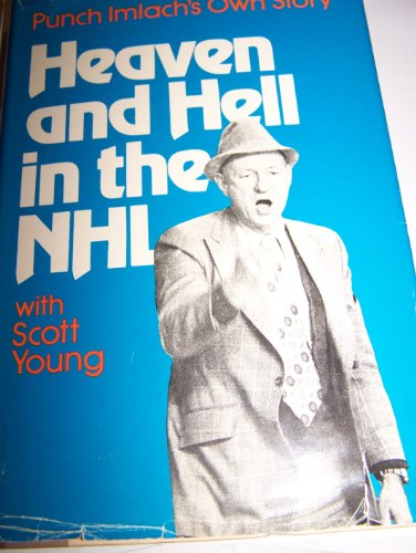 Heaven and Hell in the NHL: Punch Imlach's Own Story, with Scott Young: Imlach, Punch; Young, ...