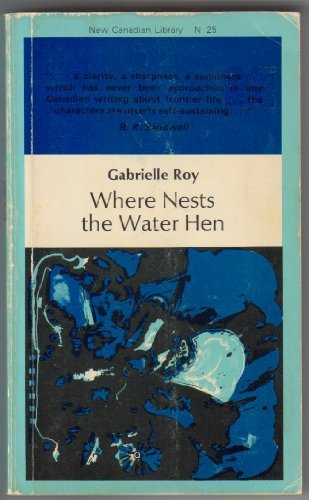 Where Nests the Water Hen: Gabrielle Roy