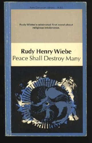 Peace Shall Destroy Many (New Canadian Library): Wiebe, Rudy