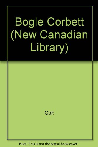 Bogle Corbet (New Canadian Library): Galt, John