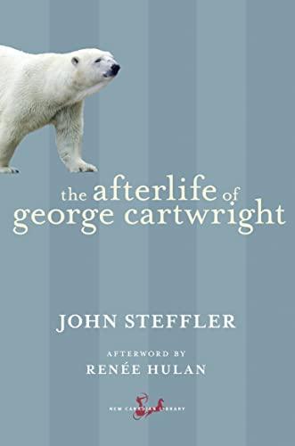 The Afterlife of George Cartwright: Steffler, John