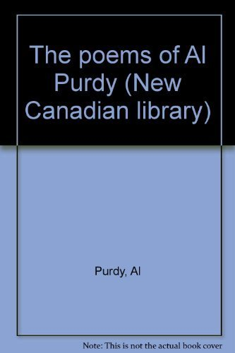 The poems of Al Purdy (Poets of Canada) (0771095104) by Al Purdy