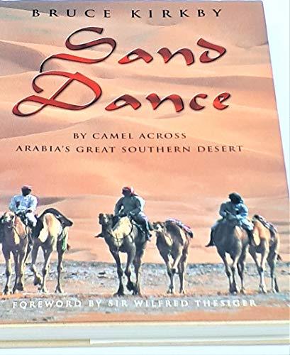 Sand Dance By Camel Across Arabia's Great: Kirkby, Bruce; Sir