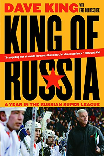 King of Russia: A Year in the Russian Super League (0771095708) by King, Dave; Duhatschek, Eric