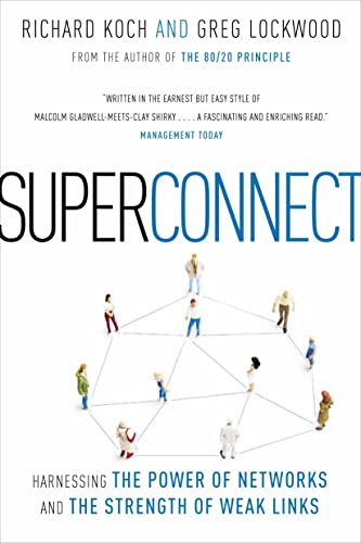 superconnect the power of networks and the strength of weak links richard koch greg lockwood
