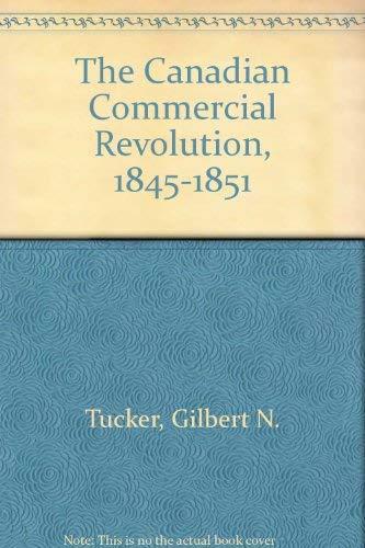 The Canadian Commercial Revolution, 1845-1851: Tucker, Gilbert N.; Aitken, Hugh G. [Editor]