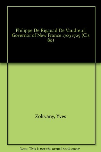 9780771097805: Philippe De Rigauad De Vaudreuil Governor of New France 1703 1725 (Cls 80)