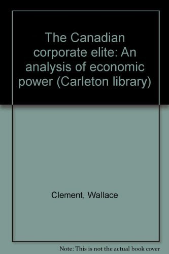 9780771097898: The Canadian corporate elite: An analysis of economic power (Carleton library ; no. 89)