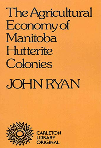 Agricultural Economy of Manitoba Hutterite Colonies (Carleton Library Series): Ryan, John