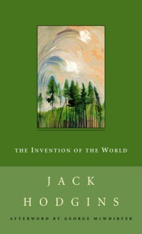 The Invention of the World (New Canadian: Jack Hodgins; Afterword-George