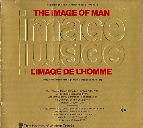 9780771400315: The Image of man in Canadian painting, 1878-1978: [an exhibition sponsored by the Academic Festival Committee in celebration of the centenary of the ... de l'Universite de Western Ontario, 1978]