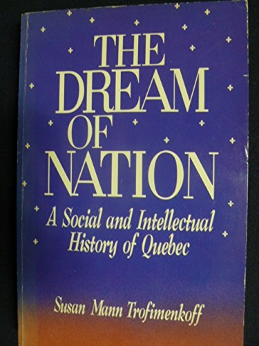 THE DREAM OF NATION, A Social and: Trofimenkoff, Susan Mann