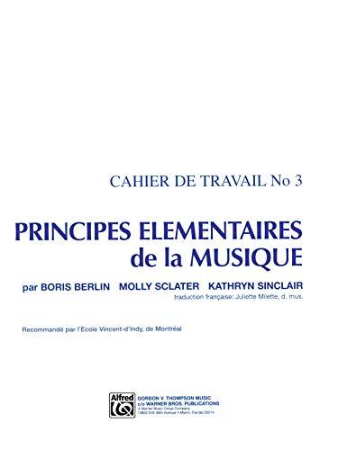 Principes Elementaires de la Musique (Keyboard Theory Workbooks), Vol 3 (Cahier de Travail): Boris ...