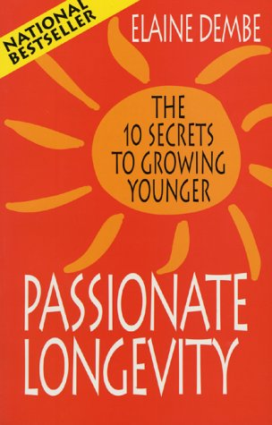 9780771573026: Passionate Longevity: The 10 Secrets to Growing Younger