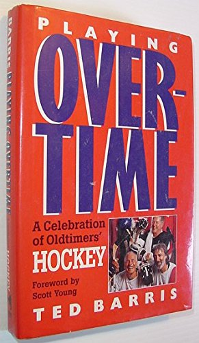 9780771573613: Playing overtime: A celebration of oldtimers' hockey