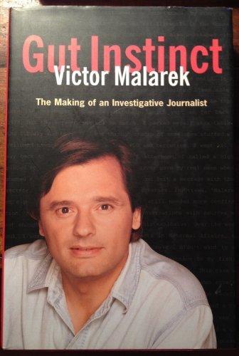 Gut instinct: The making of an investigative journalist: Malarek, Victor