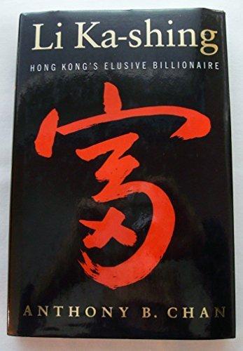 Li Ka- Shing: Hong Kong's Elusive Billionaire: Chan, Anthony B.