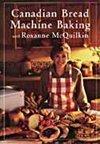 Canadian Bread Machine Baking with Roxanne McQuilkin: McQuilkin, Roxanne