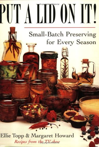 9780771574528: Put a Lid on It!: Small-Batch Preserving for Every Season