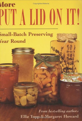 More Put a Lid on It! Small-Batch Preserving Year-Round