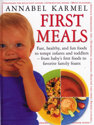 9780771576485: First Meals: Fast, healthy, and fun foods to tempt infants and toddlers— from baby's first foods to favorite family feasts