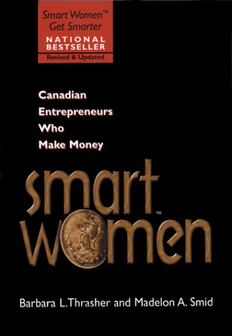 9780771577024: Smart Women(tm): Canadian Entrepreneurs Who Make Money