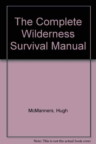 The Complete Wilderness Survival Manual